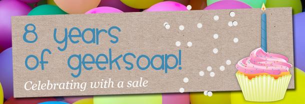 Celebrating 8 years of GEEKSOAP geek soap geeksoap.net