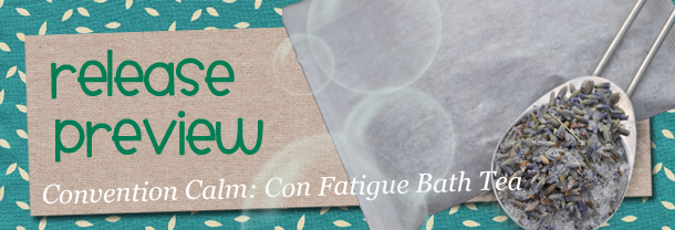 release preview: con fatigue bath tea by GEEKSOAP